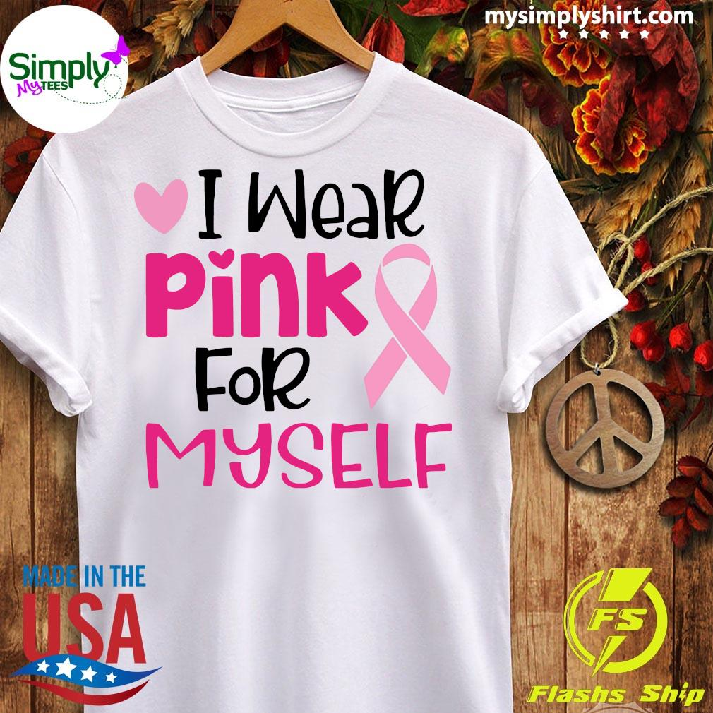 I Wear Pink For Myself Cancer Shirt Ladies tee