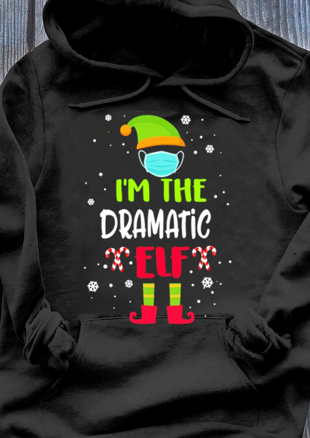 Im The Dramatic Elf Christmas Shirt Hoodie