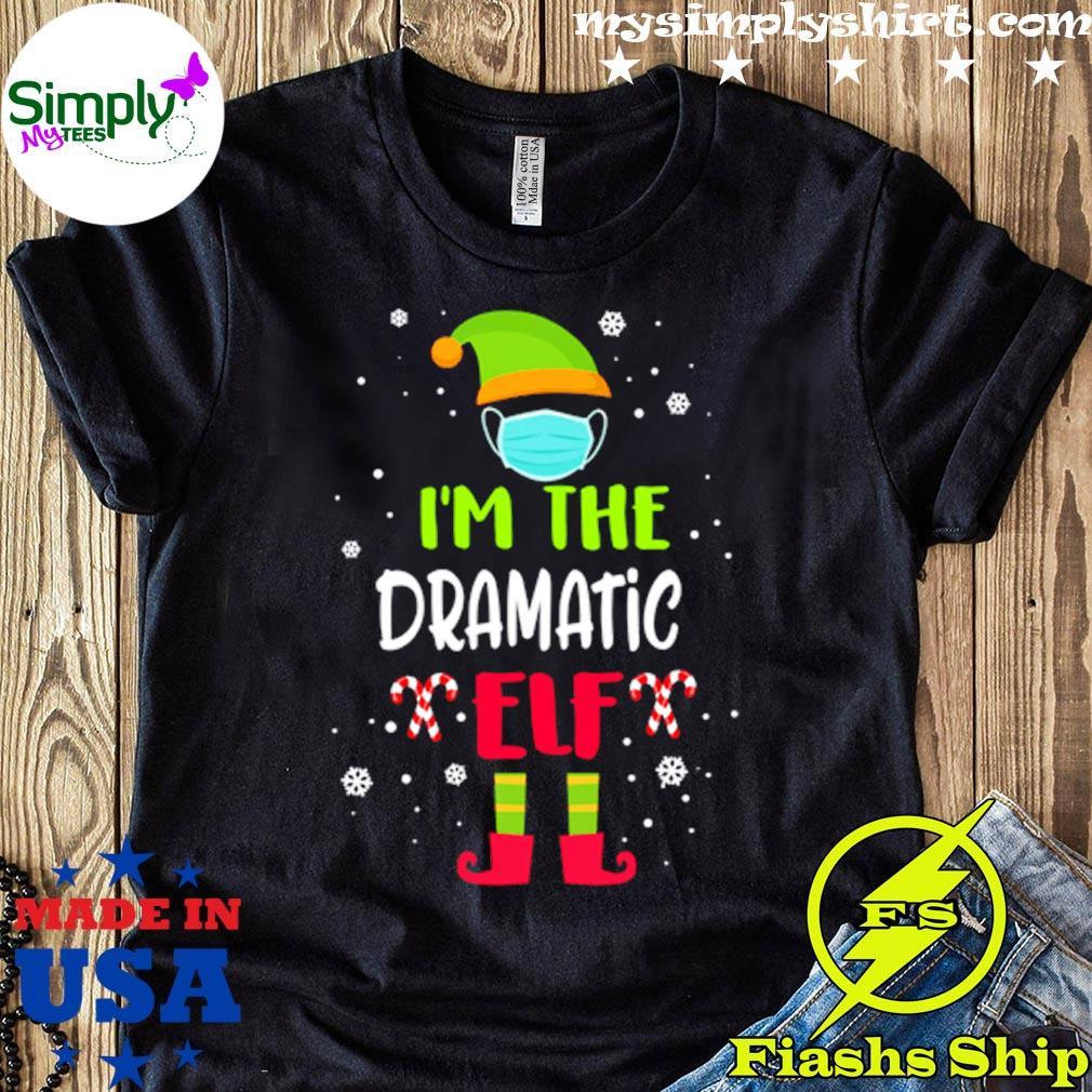 Im The Dramatic Elf Christmas Shirt