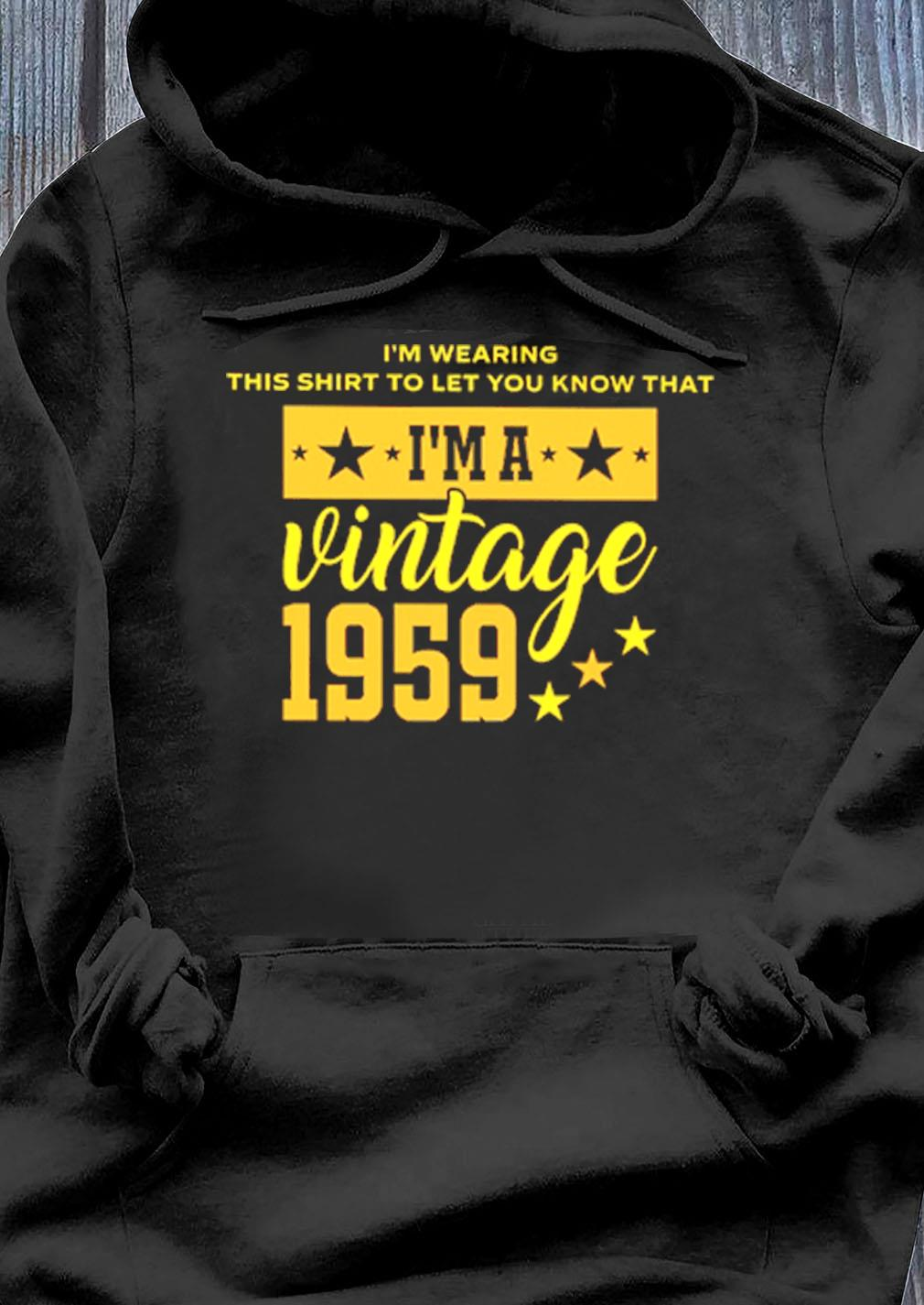 Im Wearing This Shirt To Let You Know That Im A Vintage 1959 Shirt Hoodie