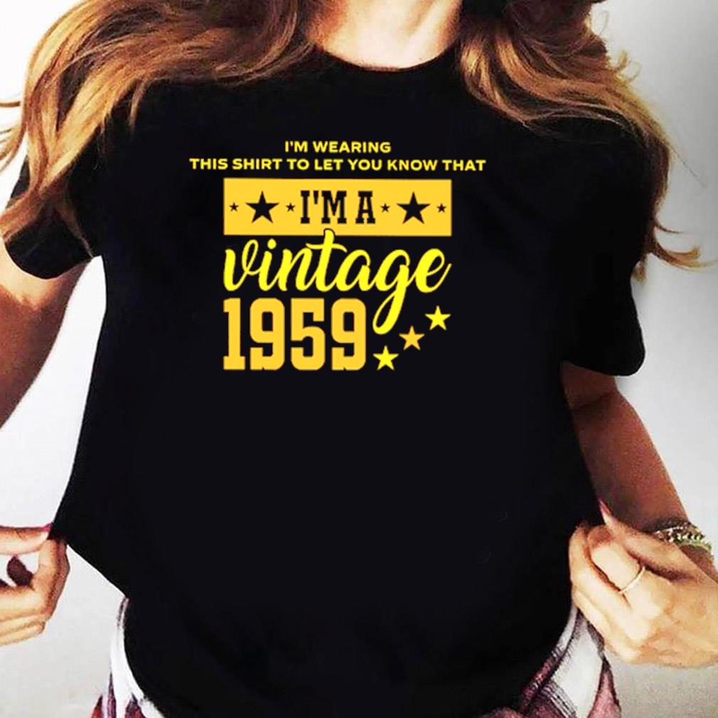 Im Wearing This Shirt To Let You Know That Im A Vintage 1959 Shirt Ladies tee