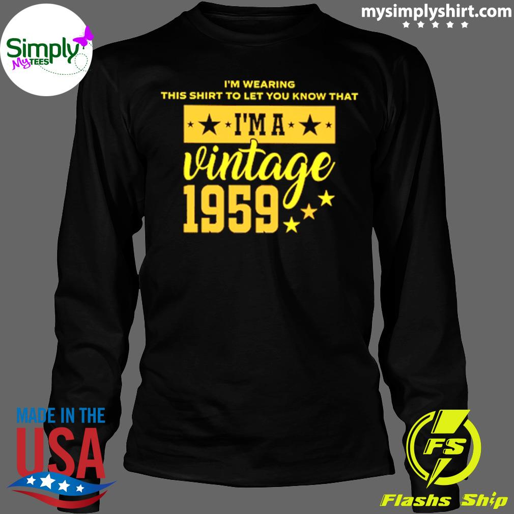 Im Wearing This Shirt To Let You Know That Im A Vintage 1959 Shirt Longsleeve