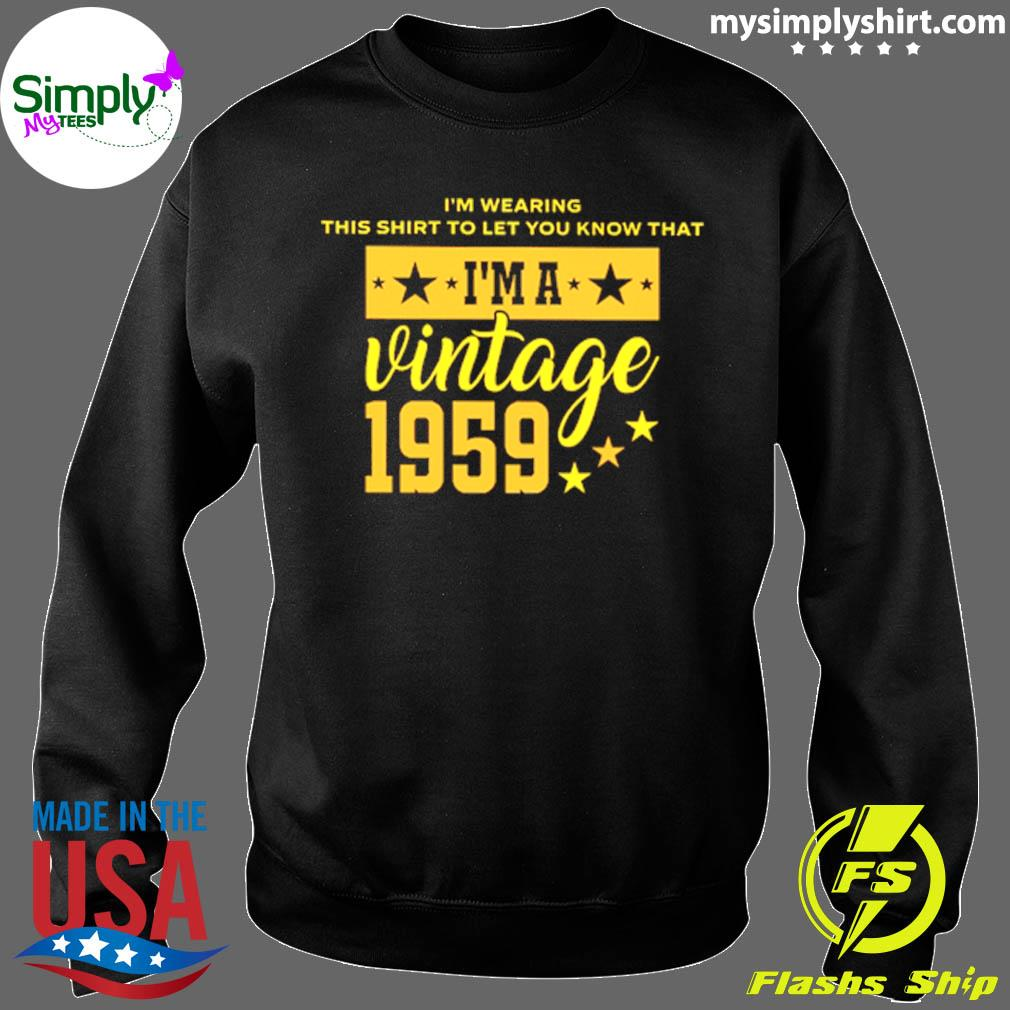 Im Wearing This Shirt To Let You Know That Im A Vintage 1959 Shirt Sweater