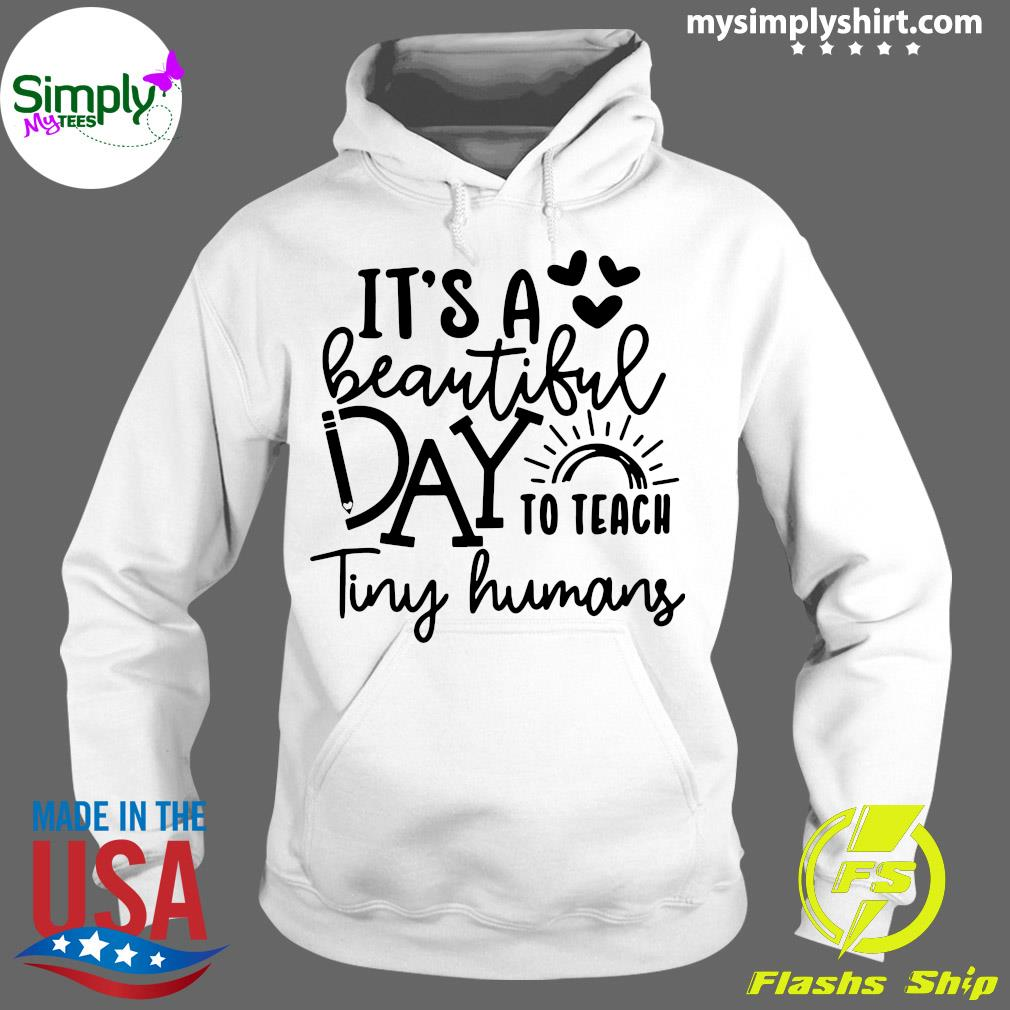 It_s A Beautiful Day To Teach Tiny Humans Shirt Hoodie