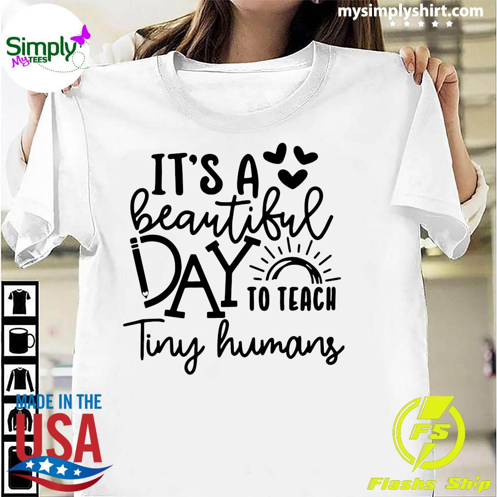 It_s A Beautiful Day To Teach Tiny Humans Shirt