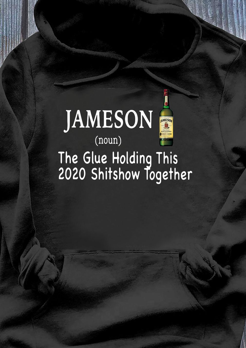 Jameson Noun The Glue Holding This 2020 Shitshow Together Shirt Hoodie