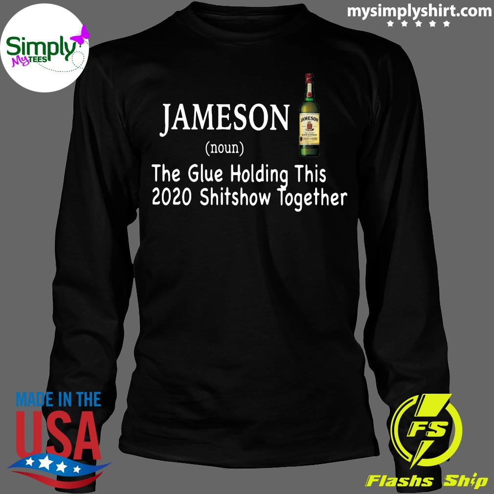 Jameson Noun The Glue Holding This 2020 Shitshow Together Shirt Longsleeve