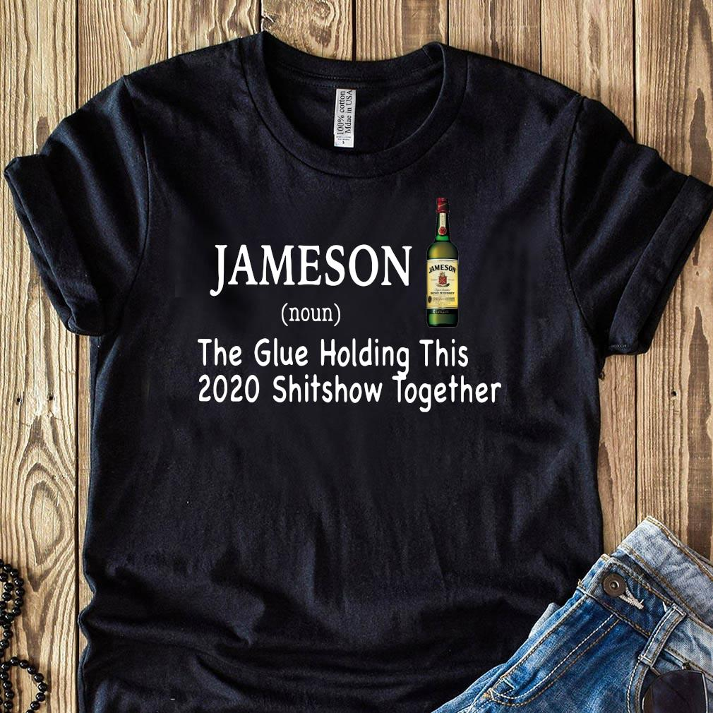 Jameson Noun The Glue Holding This 2020 Shitshow Together Shirt