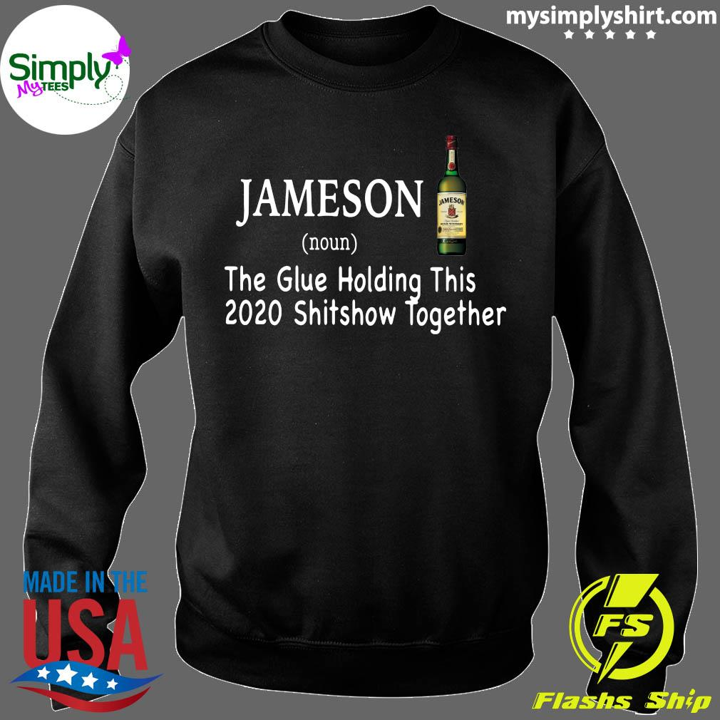 Jameson Noun The Glue Holding This 2020 Shitshow Together Shirt Sweater