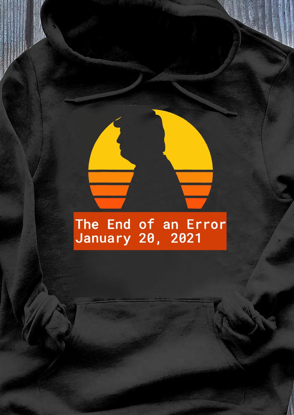 January 20 2021 The End of an Error Trump Biden Kamala Vintage Shirt Hoodie