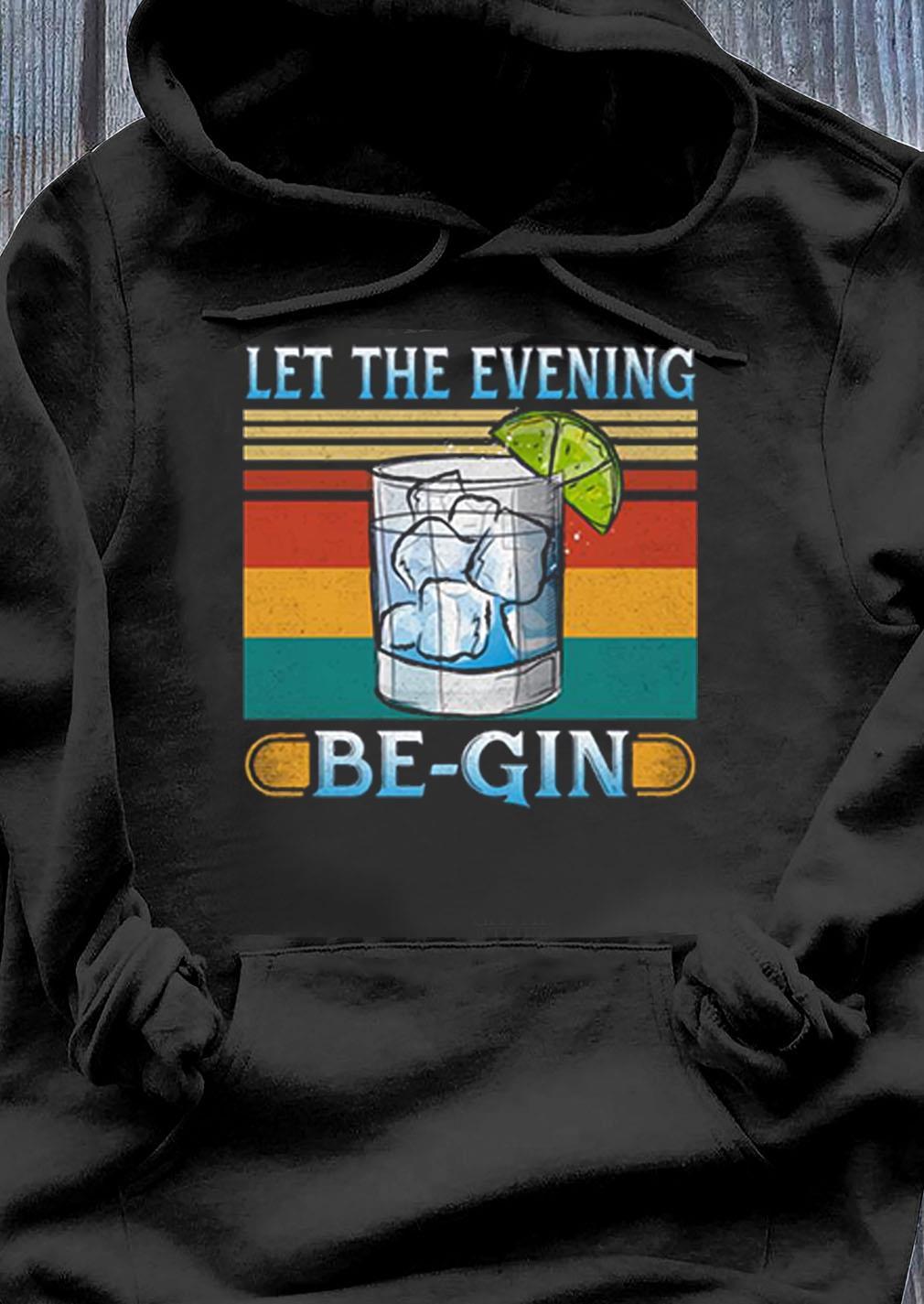 Let The Evening Begin Vintage Retro Gin Lover Shirt Hoodie