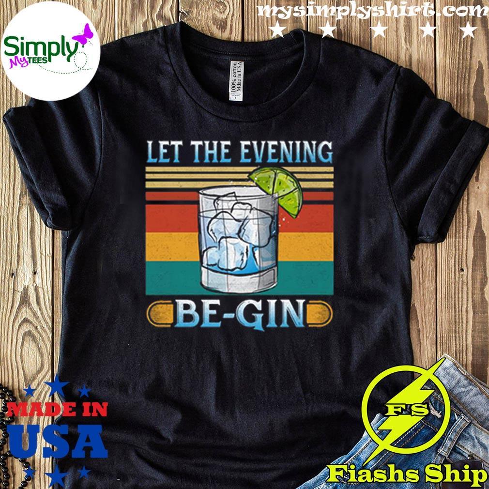 Let The Evening Begin Vintage Retro Gin Lover Shirt