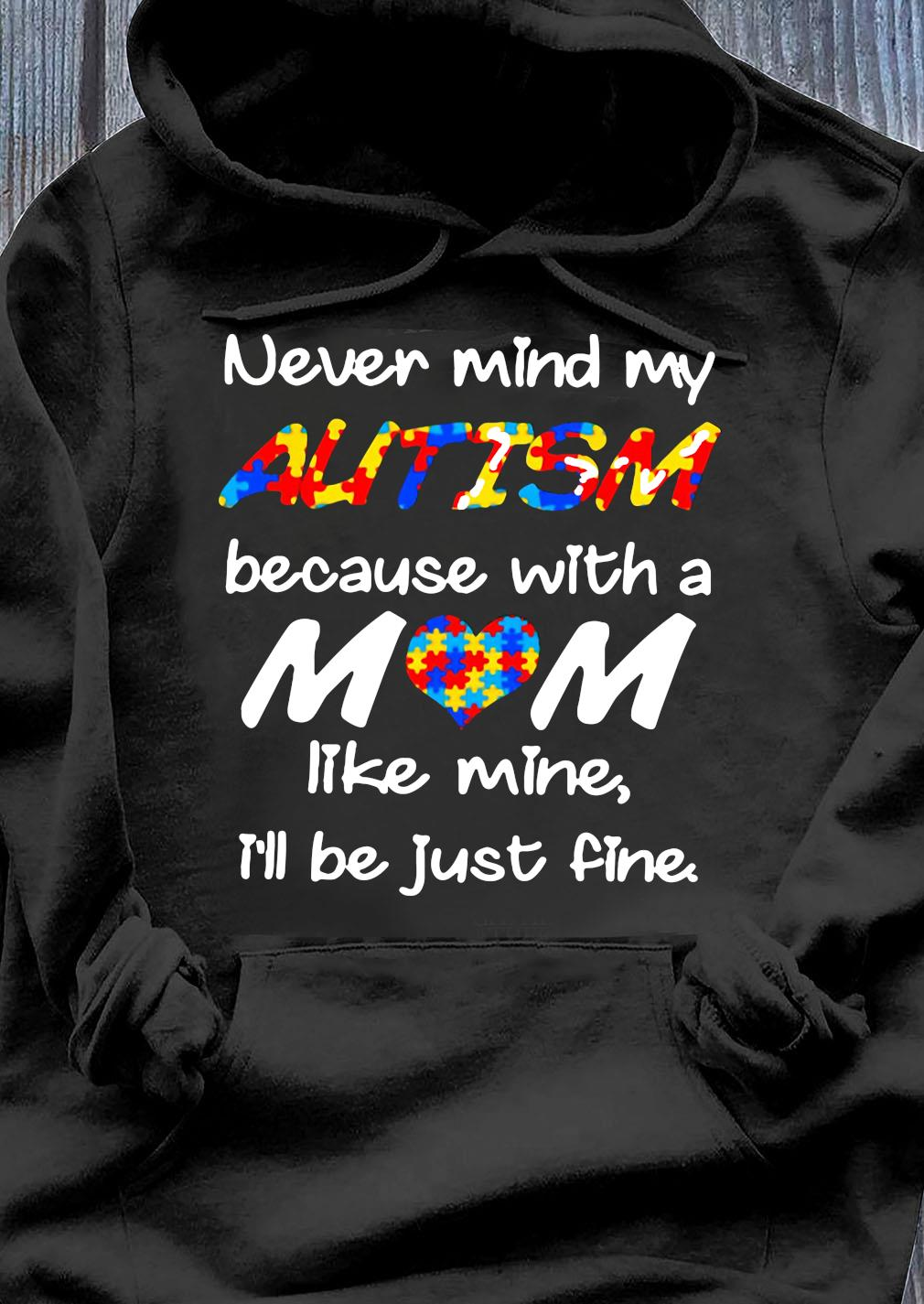 LGBT Never Mind My Autism Because With A Mom Like Mine I'll Be Just Fine Shirt Hoodie