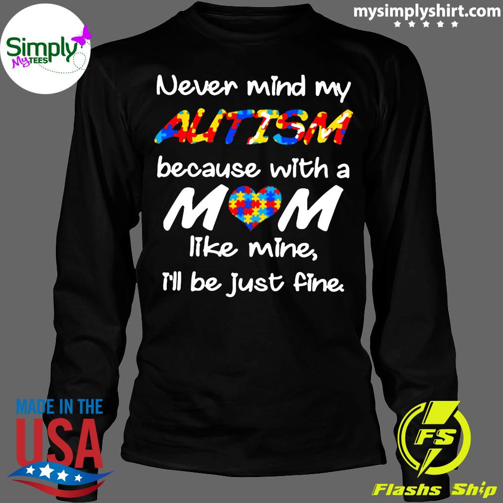 LGBT Never Mind My Autism Because With A Mom Like Mine I'll Be Just Fine Shirt Longsleeve
