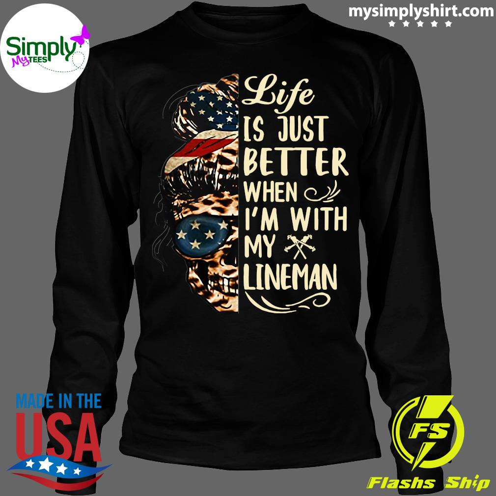 Life Is Better When I'm With Lineman Shirt Longsleeve