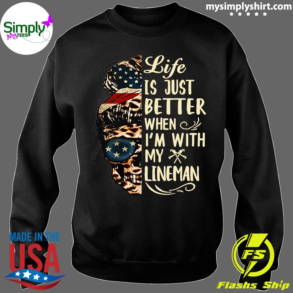 Life Is Better When I'm With Lineman Shirt Sweater