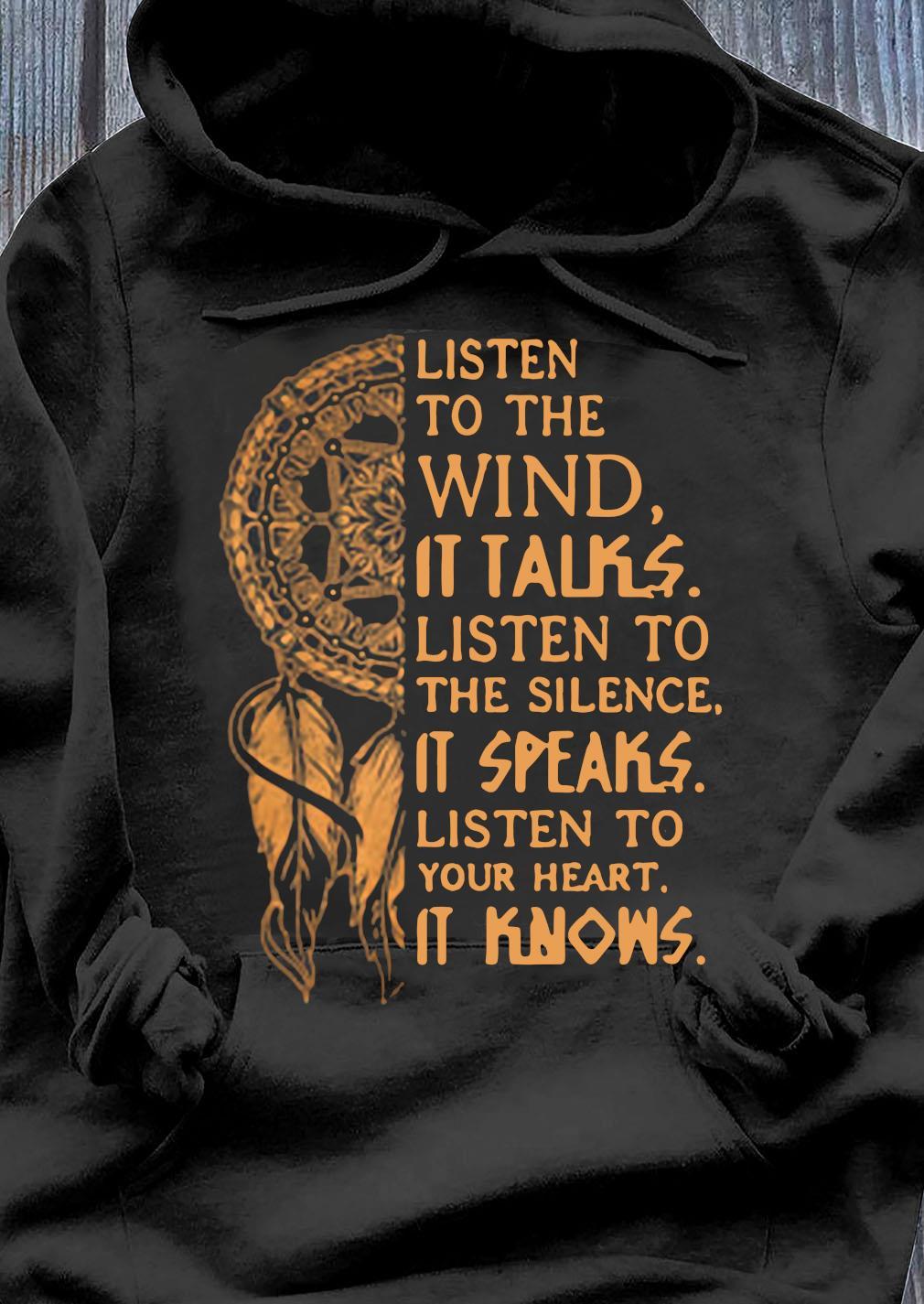 Listen To The Wind It Talks Listen To The Silence It Speaks Shirt Hoodie