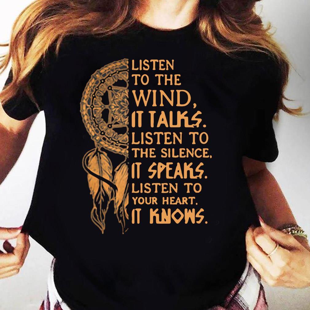 Listen To The Wind It Talks Listen To The Silence It Speaks Shirt Ladies tee