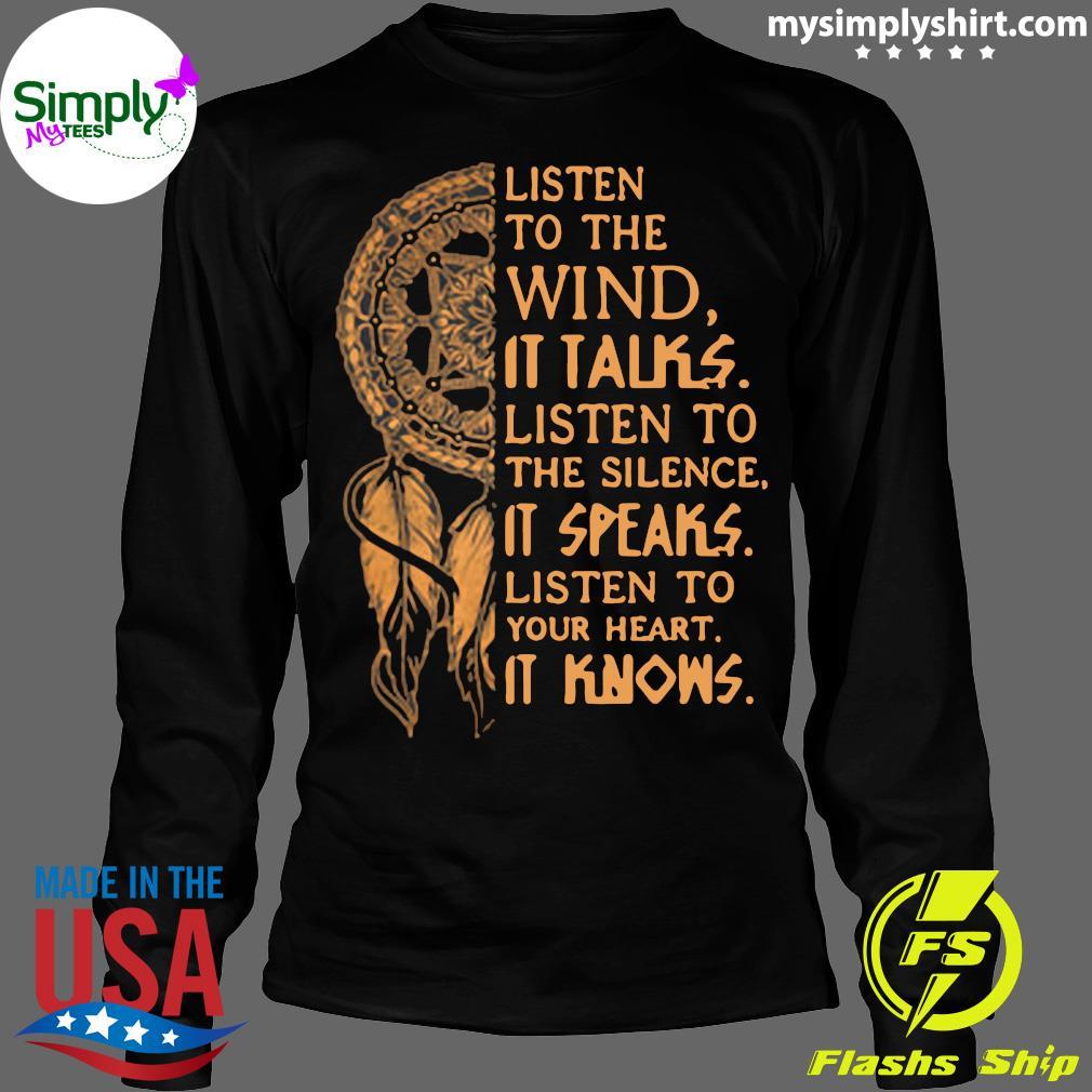 Listen To The Wind It Talks Listen To The Silence It Speaks Shirt Longsleeve