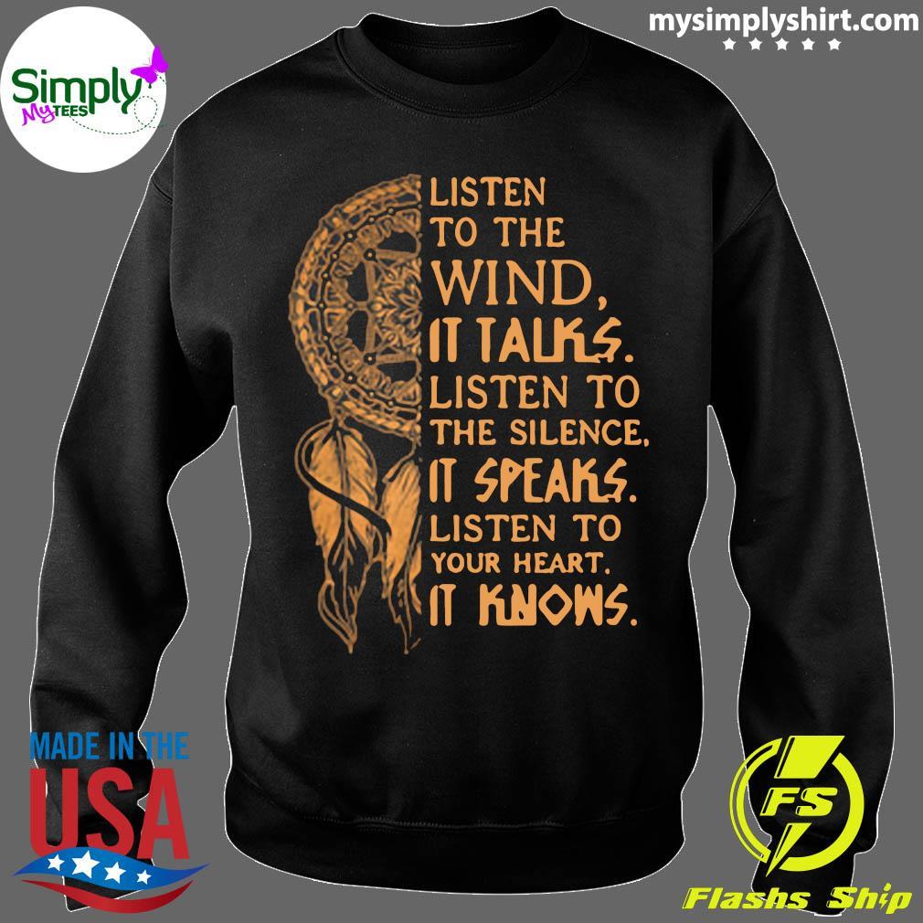 Listen To The Wind It Talks Listen To The Silence It Speaks Shirt Sweater
