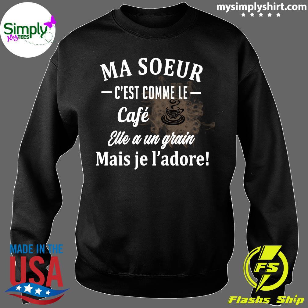 Ma Soeur C'est Comme Le Cafe Eue A Un Grain Mais Je L'adore Shirt Sweater
