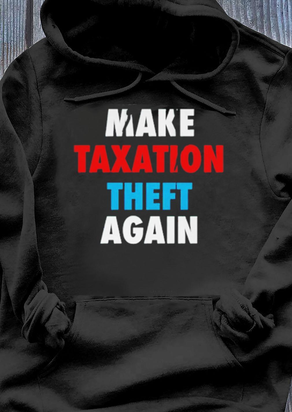 Make Taxation Theft Again Shirt Hoodie