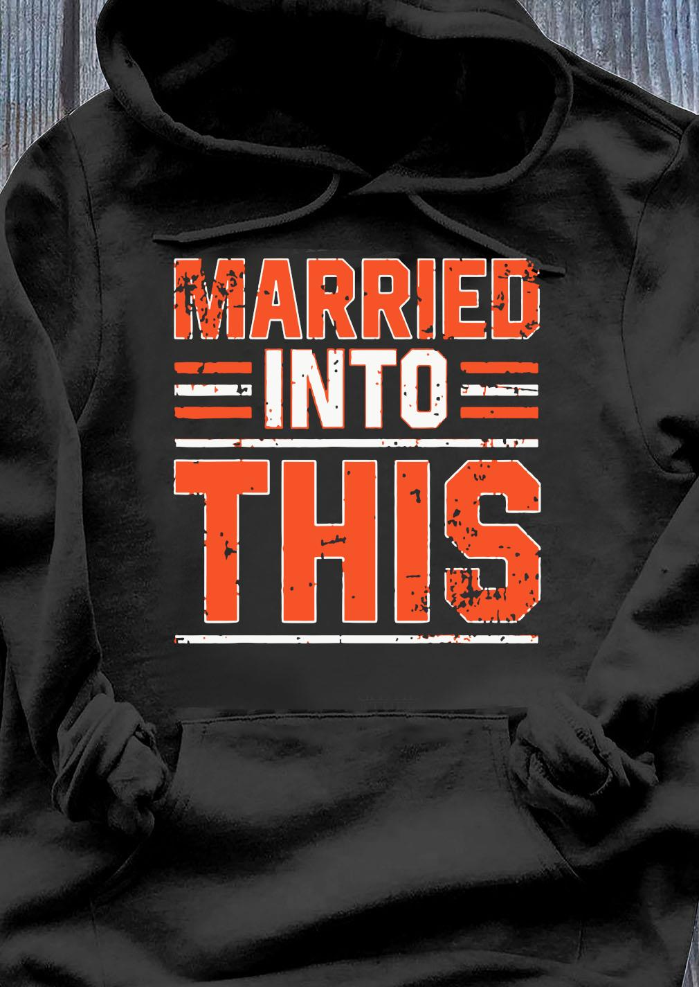 Married Into This Cleveland Shirt Hoodie