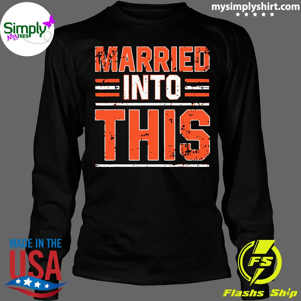 Married Into This Cleveland Shirt Longsleeve