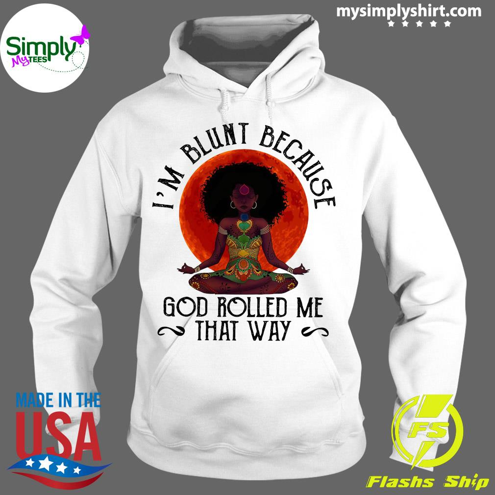 Natural America Black Women Yoga I'm Blunt Because God Rolled Me That Way Sunset Shirt Hoodie