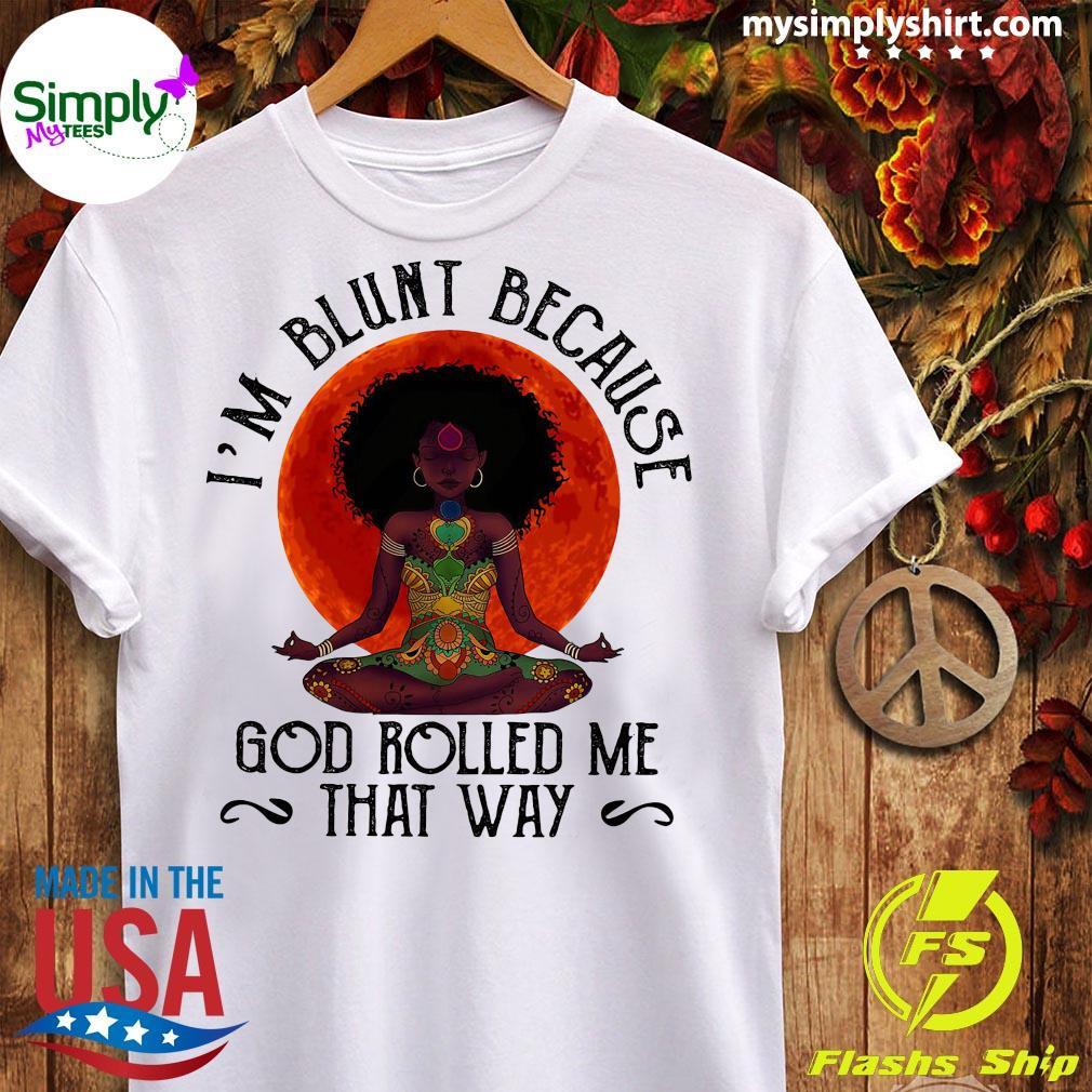 Natural America Black Women Yoga I'm Blunt Because God Rolled Me That Way Sunset Shirt Ladies tee