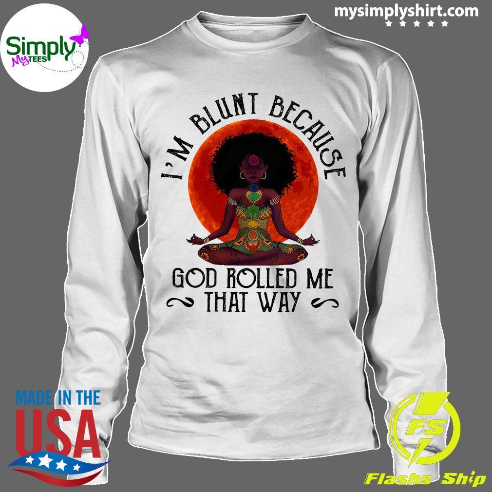 Natural America Black Women Yoga I'm Blunt Because God Rolled Me That Way Sunset Shirt Longsleeve