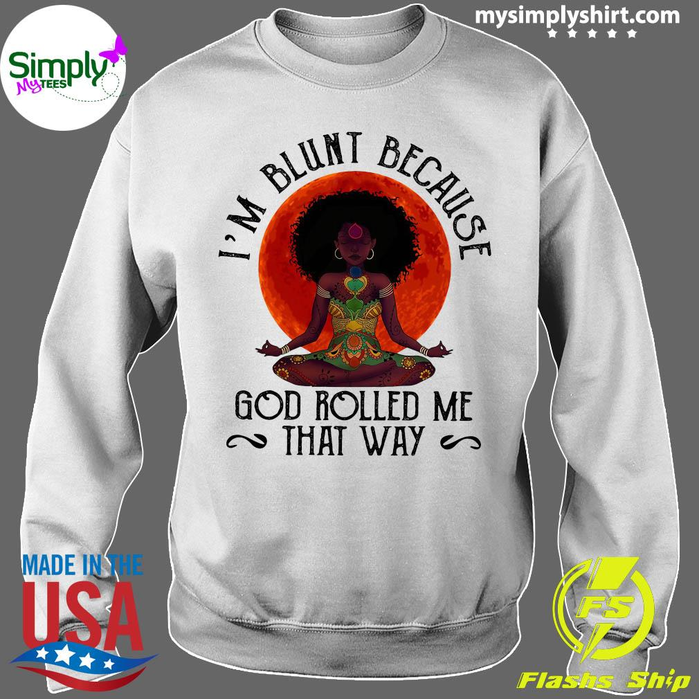Natural America Black Women Yoga I'm Blunt Because God Rolled Me That Way Sunset Shirt Sweater