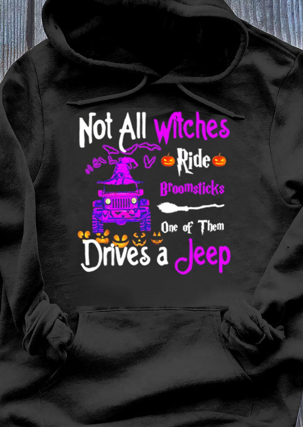 Not All Witches Ride Broomsticks One Of Them Drives A Jeep Shirt Hoodie