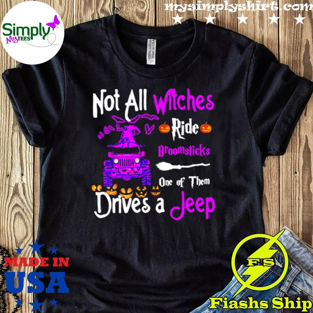 Not All Witches Ride Broomsticks One Of Them Drives A Jeep Shirt