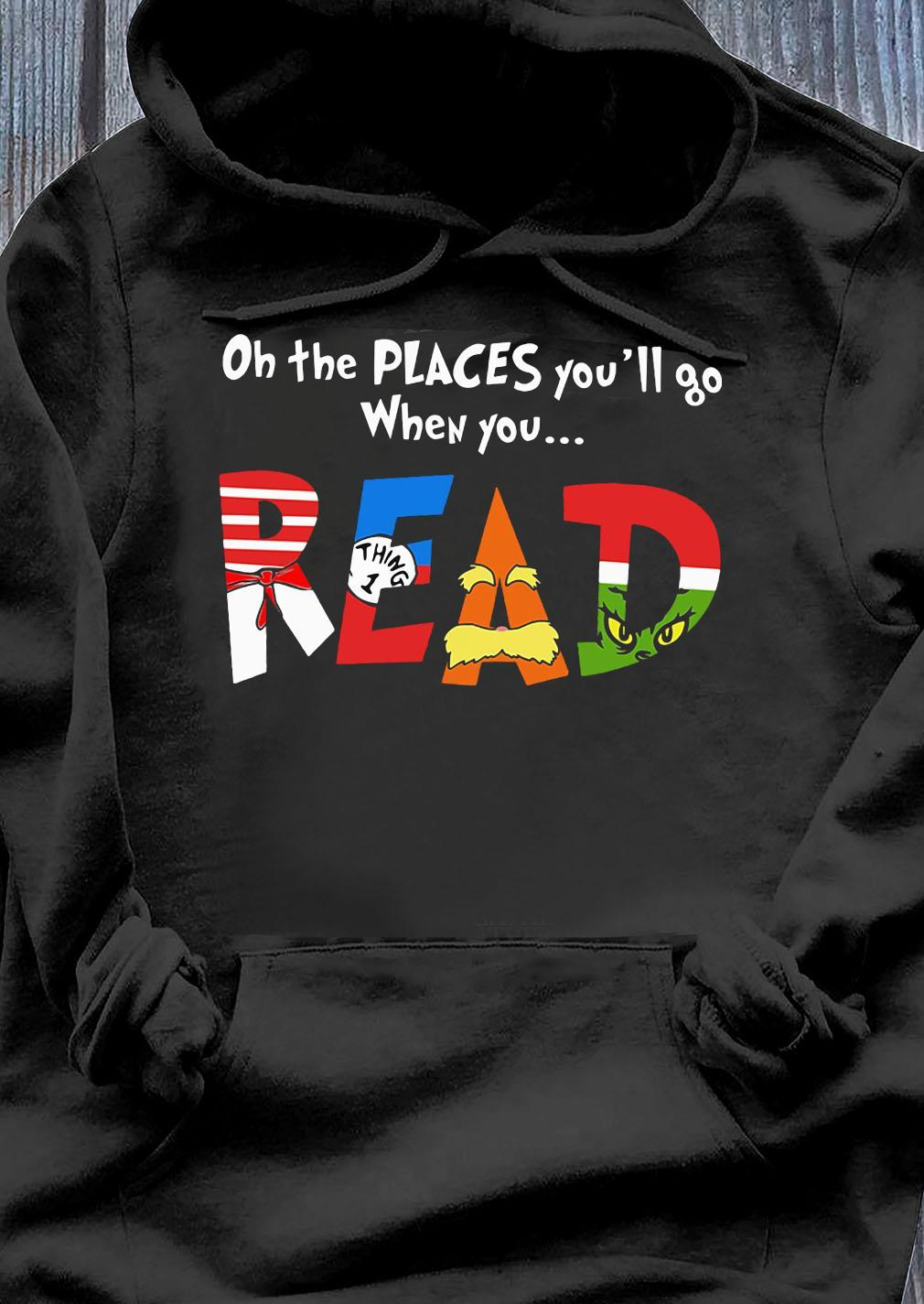 Oh The Places You'll Go When You Read Shirt Hoodie