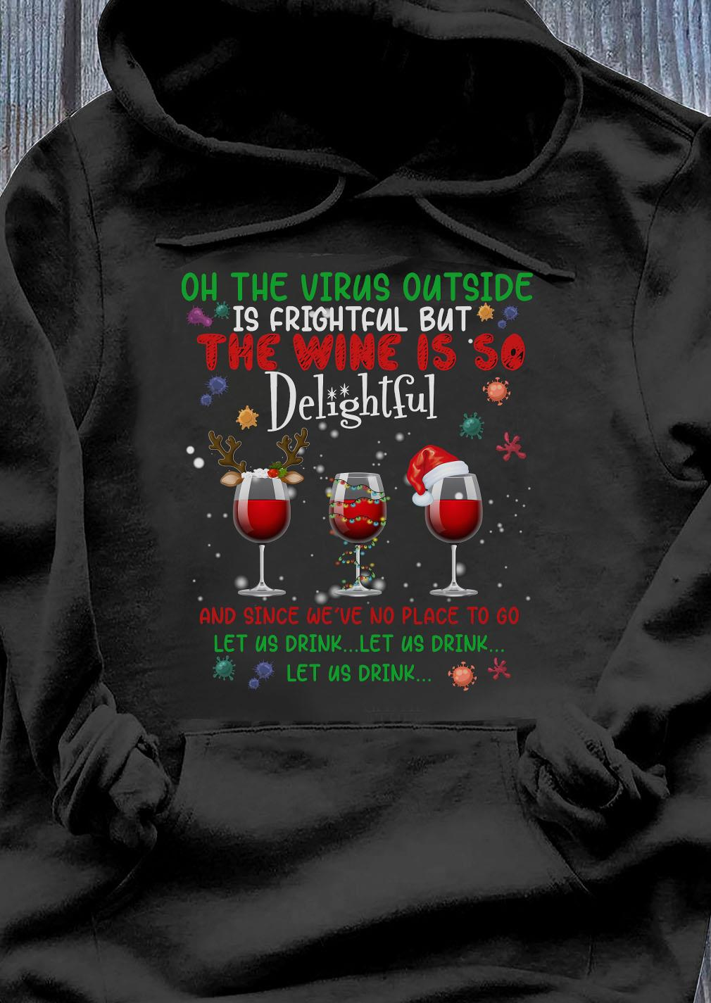 Oh the virus outside is frightful but the Wine is so Delightful and since we've no place to go let us drink let us drink Christmas sweater Hoodie