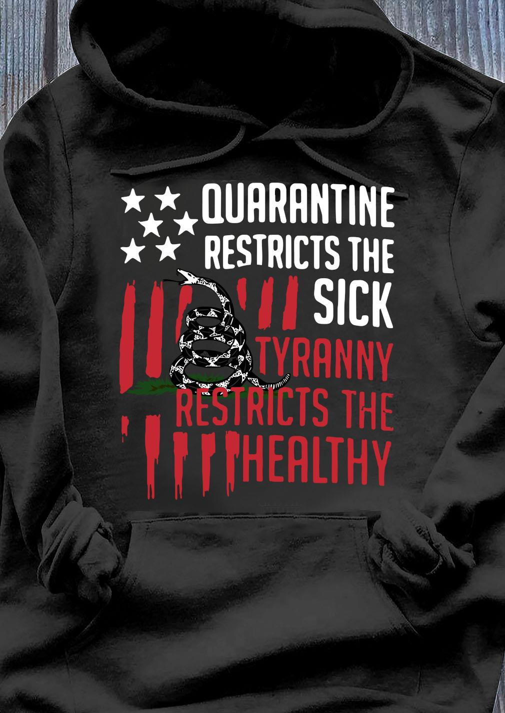 Quarantine Restricts The Sick Tyranny Restricts The Healthy Shirt Hoodie