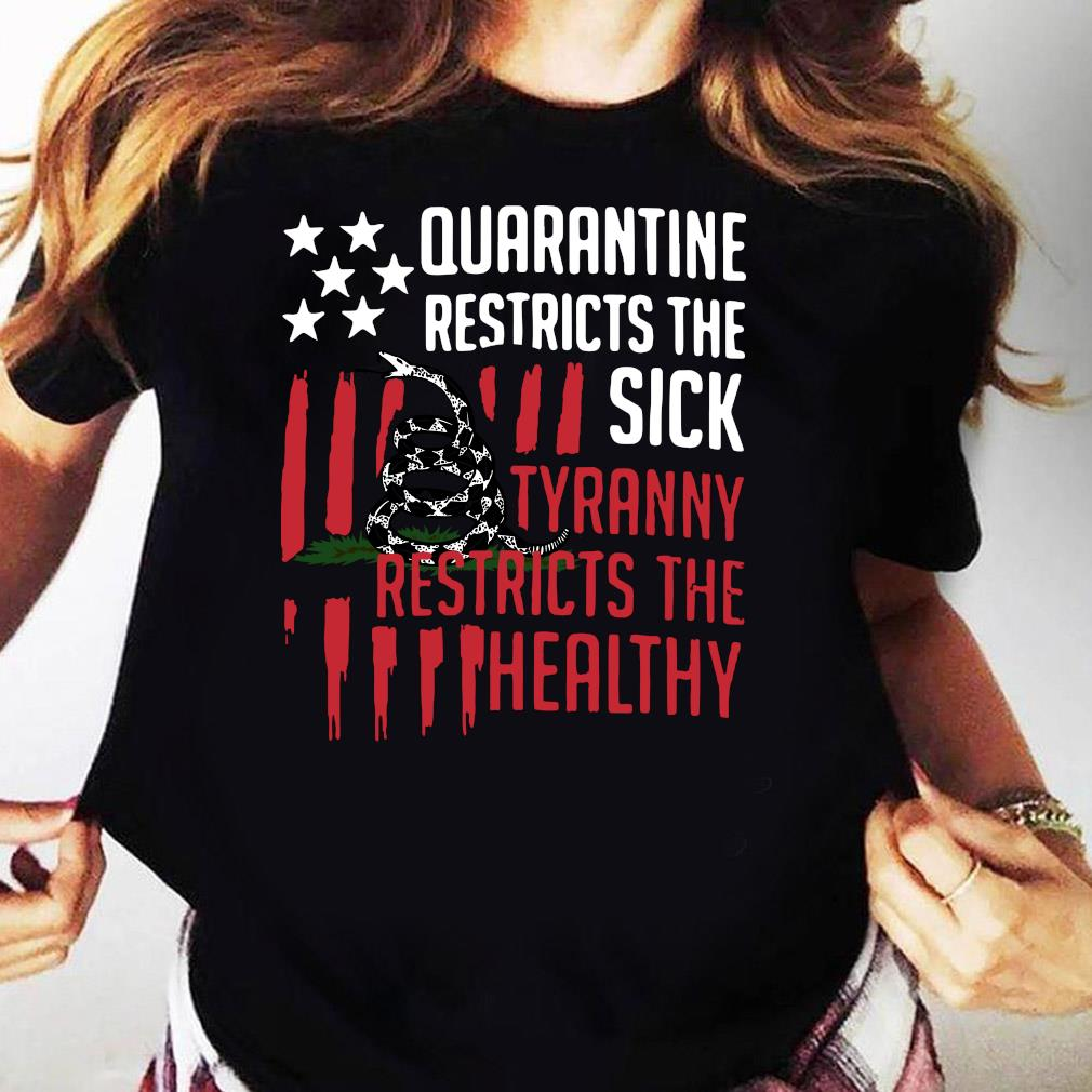 Quarantine Restricts The Sick Tyranny Restricts The Healthy Shirt Ladies tee