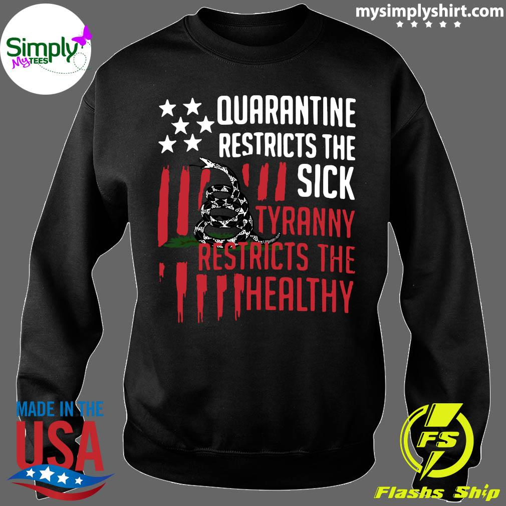 Quarantine Restricts The Sick Tyranny Restricts The Healthy Shirt Sweater