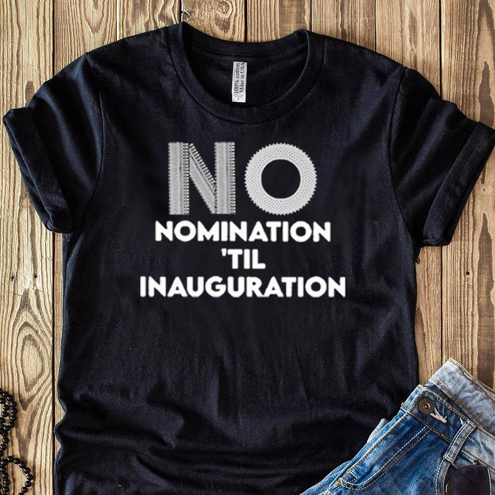 Ruth Bader Ginsburg No Nomination Til Inauguration Shirt
