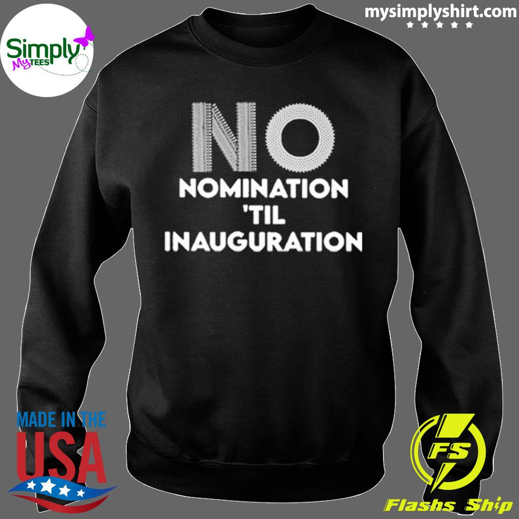 Ruth Bader Ginsburg No Nomination Til Inauguration Shirt Sweater