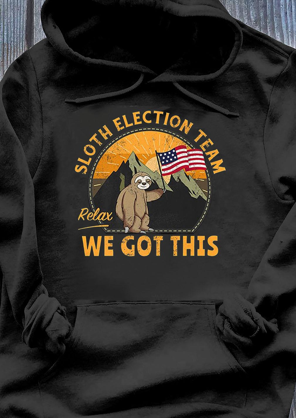 Sloth Election Team Relax We've Got This Shirt Hoodie