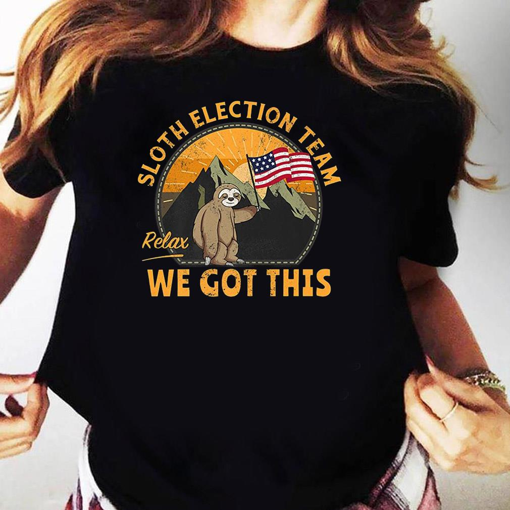 Sloth Election Team Relax We've Got This Shirt Ladies tee