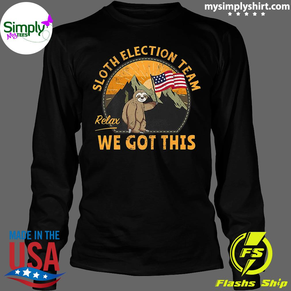 Sloth Election Team Relax We've Got This Shirt Longsleeve