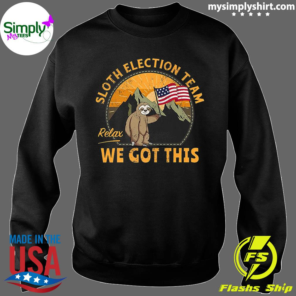 Sloth Election Team Relax We've Got This Shirt Sweater