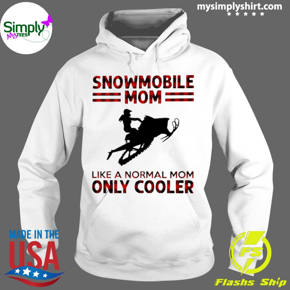 Snowmobile Mom Like A Normal Mom Only Cooler Shirt Hoodie