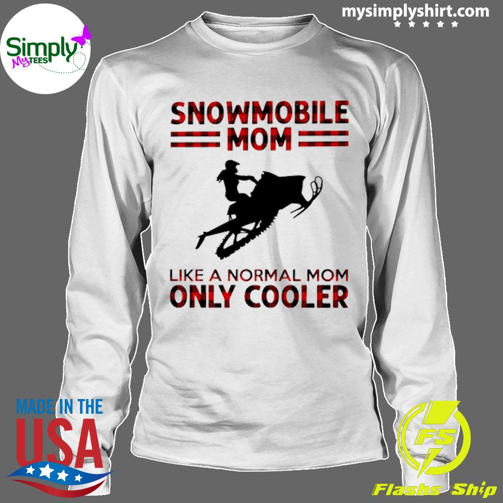 Snowmobile Mom Like A Normal Mom Only Cooler Shirt Longsleeve