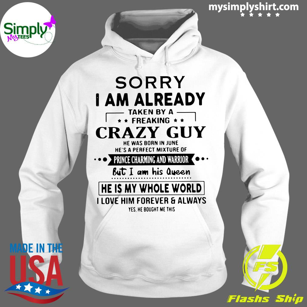 Sorry I Am Already Taken By A Freaking Crazy Guy Shirt Hoodie