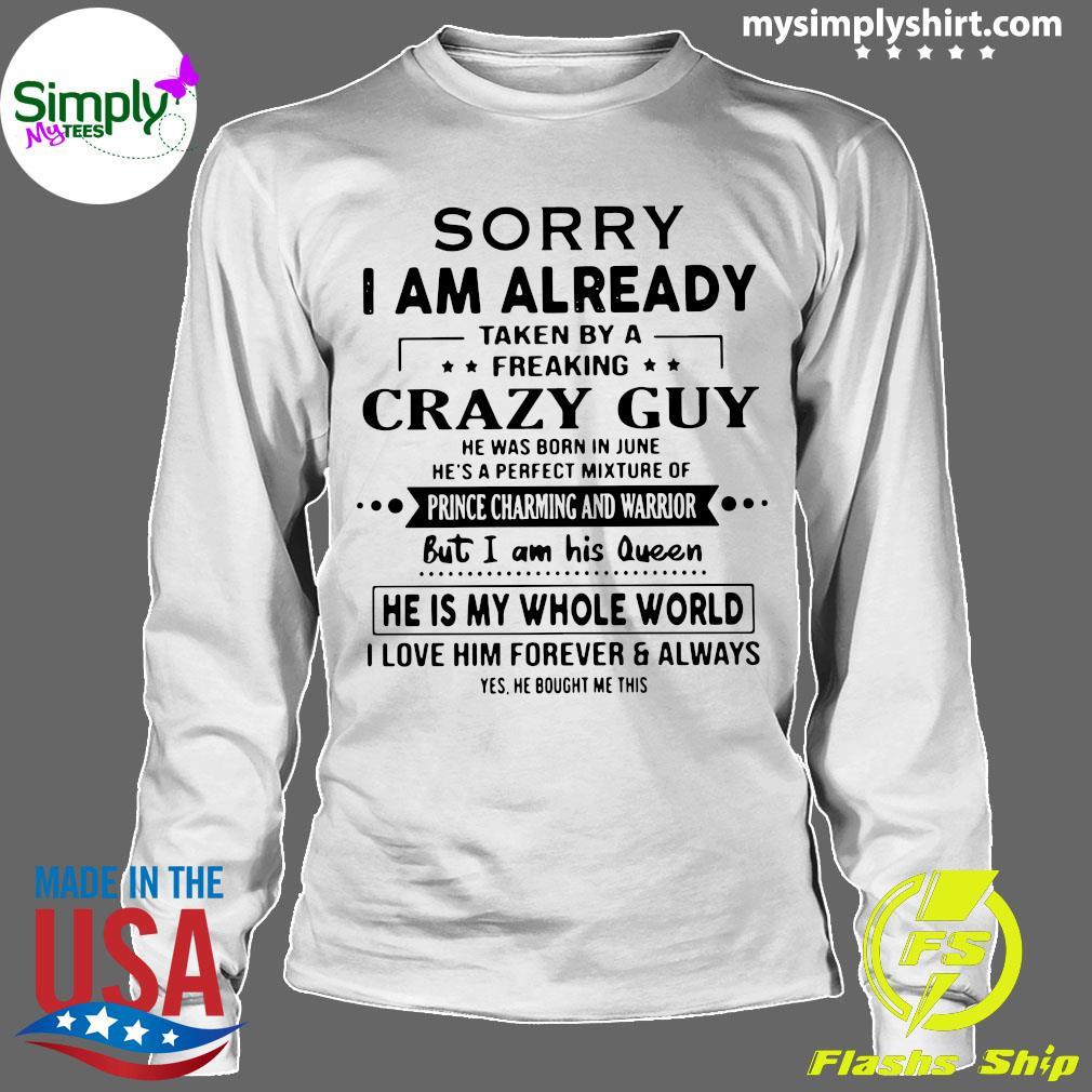 Sorry I Am Already Taken By A Freaking Crazy Guy Shirt Longsleeve