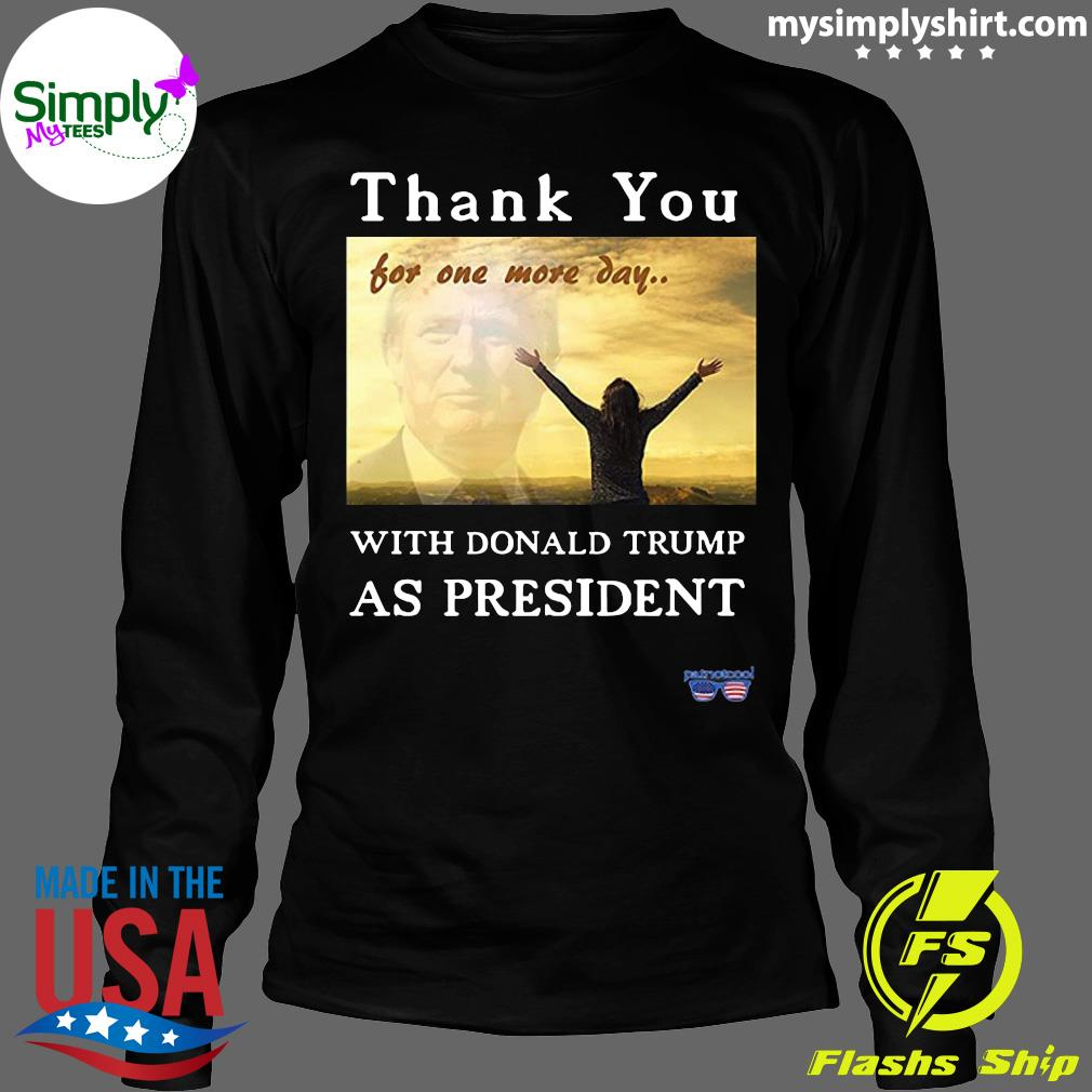 Thank You For One More Day With Trump Shirt Longsleeve